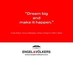 Dream big and make it happen.