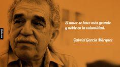 El amor se hace más grande y noble en la calamidad. – Gabriel García Márquez