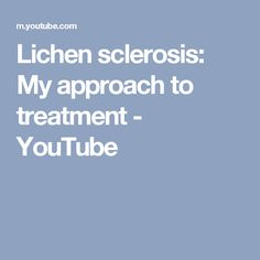 Lichen sclerosis: My approach to treatment - YouTube