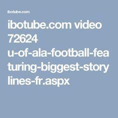 ibotube.com video 72624 u-of-ala-football-featuring-biggest-storylines-fr.aspx