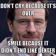Seriously, thank you! Dexter was so disappointing!