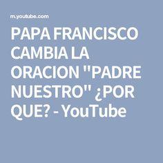 """PAPA FRANCISCO CAMBIA LA ORACION """"PADRE NUESTRO"""" ¿POR QUE? - YouTube"""