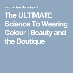 The ULTIMATE Science To Wearing Colour | Beauty and the Boutique