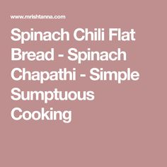 Spinach Chili Flat Bread - Spinach Chapathi - Simple Sumptuous Cooking