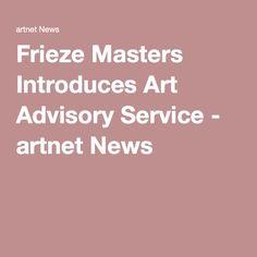 Frieze Masters Introduces Art Advisory Service - artnet News