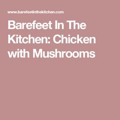 Barefeet In The Kitchen: Chicken with Mushrooms