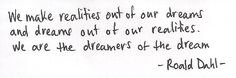 """We are the dreamers of the dream."" Roald Dahl"