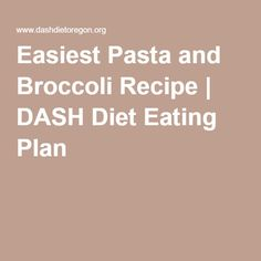 Easiest Pasta and Broccoli Recipe | DASH Diet Eating Plan
