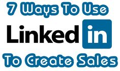 7 Ways to Use LinkedIn To Create Sales