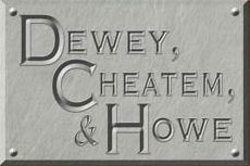 This law firm allegedly employed three bumbling knuckleheads named Moe, Larry and Curly.  The company was alternatively known as Dewey, Burnham, and Howe