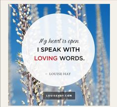 Speak from a #Loving #Open #Heart Today... You are Loved. #LouiseHay  #DrJoAnneWhite #PowerYourLife @JWPowerYouLife