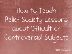 Did you just read through your assigned Relief Society lesson and now you're having chest pain? Here are a few ideas to help discuss controversial topics.