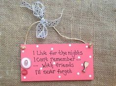Personalised/Handmade/Plaques I live for the nights can't remember Friends, Gift
