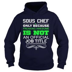 SOUS CHEF Because Freaking Awesome Is Not An Official Job Title T-Shirts, Hoodies. ADD TO CART ==► https://www.sunfrog.com/LifeStyle/SOUS-CHEF--FREAKING-AWESOME1-Navy-Blue-Hoodie.html?id=41382