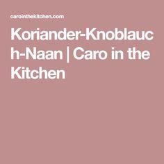 Koriander-Knoblauch-Naan | Caro in the Kitchen