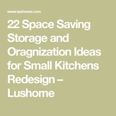 22 Space Saving Storage and Oragnization Ideas for Small Kitchens Redesign – Lushome