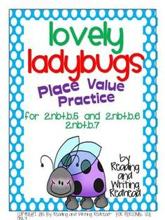 This ladybug themed packet covered CCSS standards 2.NBT.b5, 2.NBT.b6, and 2.NBT.b7 for place value in second grade. It is also good review f...