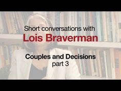 Lois Braverman: Couples and Decisions, Part 3.  Lois Braverman is a therapist at the Ackerman Institute for the Family. http://www.ackerman.org/posts/view/79-mission