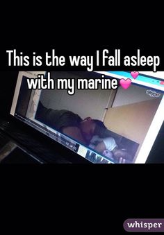 This is the way I fall asleep with my marine