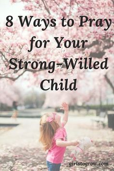 How to Pray for My Strong-Willed Child (and Her Mother) | Christian Parenting