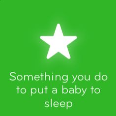 Something you do to put a baby to sleep 94