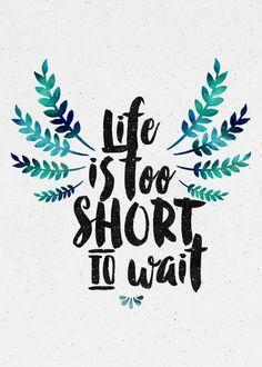 A vida é curta demais para esperar