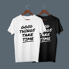 Good Things Take Time - Casual T-Shirt with simple typography for positive people - Positive Vibes - Positive Attitude - Growth Mindset Graphic Tee with a simple Quote T Shirt Logo Design, Cool Shirt Designs, Tee Design, Custom Design Shirts, Casual T Shirts, Cool T Shirts, Tee Shirts, My T Shirt, Shirt Men