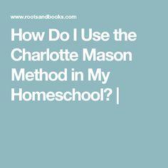 How Do I Use the Charlotte Mason Method in My Homeschool  406c404c3