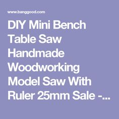 DIY Mini Bench Table Saw Handmade Woodworking Model Saw With Ruler 25mm  Sale - Banggood.com sold out