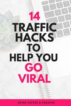 14 Traffic Hacks to Help You Go Viral << Drink Coffee and Prosper #entrepreneur #onlinebusiness #followback