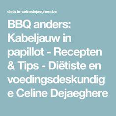 BBQ anders: Kabeljauw in papillot - Recepten & Tips -  Diëtiste en voedingsdeskundige Celine Dejaeghere