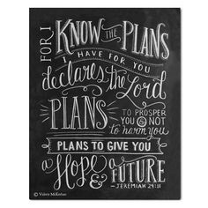 "The words of Jeremiah 29:11, ""For I know the plans I have for you declares the Lord. Plans to prosper you and not to harm you. Plans to give you a hope and a future"" is featured in this typographical,"