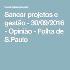 Sanear projetos e gestão - 30/09/2016 - Opinião - Folha de S.Paulo
