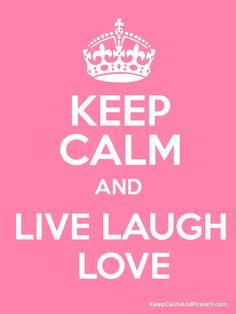 Keep Calm & Live Laugh Love