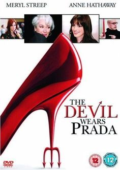 THE DEVIL WEARS PRADA (2006): A smart but sensible new graduate lands a job as an assistant to Miranda Priestly, the demanding editor-in-chief of a high fashion magazine.