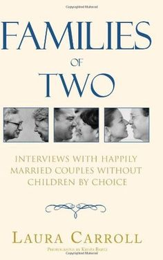 Families of Two: Interviews with Happily Married Couples Without Children by Choice by Laura Carroll #Childfree