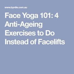 Face Yoga 101: 4 Anti-Ageing Exercises to Do Instead of Facelifts