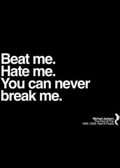 Beat me. Hate me. You can never break me. ~ They Don't Care About Us by Michael Jackson Beat me. Hate me. You can never break me. ~ They Don't Care About Us by Michael Jackson Michael Jackson Wallpaper, Michael Jackson Lyrics, Michael Jackson Tattoo, Michael Jackson Smile, Mj Quotes, Good Music Quotes, Lyric Quotes, Funny Quotes, Daily Quotes