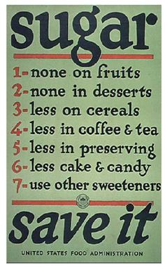 American WW1 propaganda poster regarding rationing: this poster told the Americans to barely use any sugar and that they were only allowed to use the tiny portions because it was needed for other things.