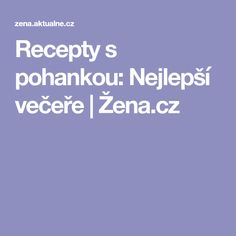 Recepty s pohankou: Nejlepší večeře | Žena.cz