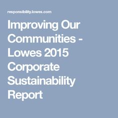 Improving Our Communities - Lowes 2015 Corporate Sustainability Report