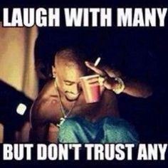 Laugh with many but don't trust any #tupac