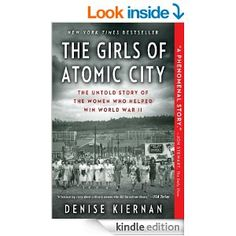 The Girls of Atomic City: The Untold Story of the Women Who Helped Win World War II by Denise Kiernan.