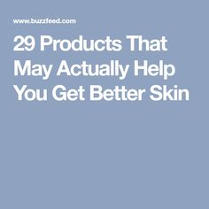 29 Products That May Actually Help You Get Better Skin