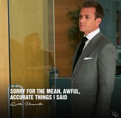 Nope, Im not sorry Jade. They are the truth. And if you find it mean and awful, imagine how the reciever of your behavior feel. You do it, I merely point it out because you lie and deny and control and manipulate too much. True Quotes, Best Quotes, Motivational Quotes, Inspirational Quotes, Wisdom Quotes, Qoutes, Harvey Specter Suits, Suits Harvey, Suits Quotes