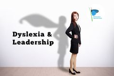 Dyslexia | What Are the Super-Powers of Successful Dyslexic Entrepreneurs ?