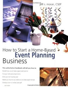 How to Start a Home-Based Event Planning Business (Home-Based Business Series) by Jill Moran CSEP, http://www.amazon.com/dp/0762724862/ref=cm_sw_r_pi_dp_CJqHrb0YXP4VW