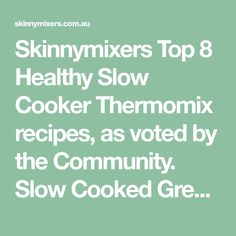 Skinnymixers Top 8 Healthy Slow Cooker Thermomix recipes, as voted by the Community. Slow Cooked Greek Lamb, Butter Chicken, Pulled Pork, Beef Goulash...