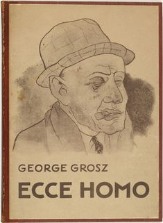 George Grosz. Ecce Homo. 1922-1923 (reproduced drawings and watercolors executed 1915-22)