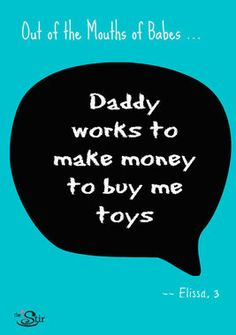 Daddy Works to Make Money . So true and chicken nuggets, daddy lol Funny Quotes For Kids, Funny Kids, The Funny, Money Quotes, Life Quotes, Keepsake Baby Gifts, Funny Picture Jokes, Writing Promps, Book Organization